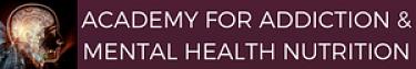 Academy for Addiction & Mental Health Nutrition